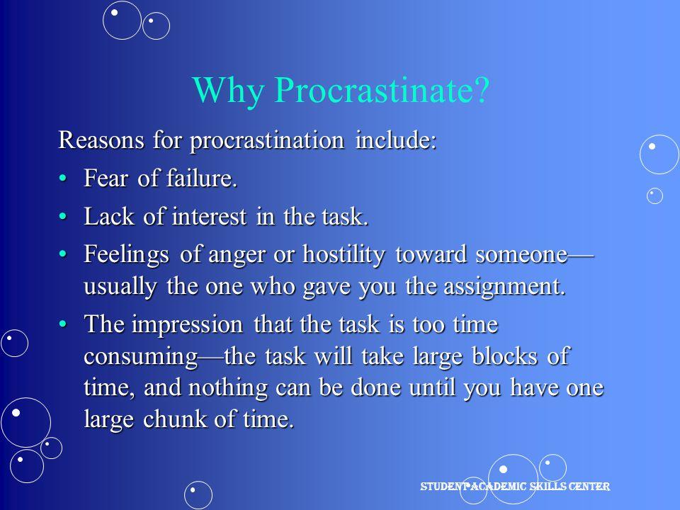 Why Procrastinate. Reasons for procrastination include: Fear of failure.Fear of failure.