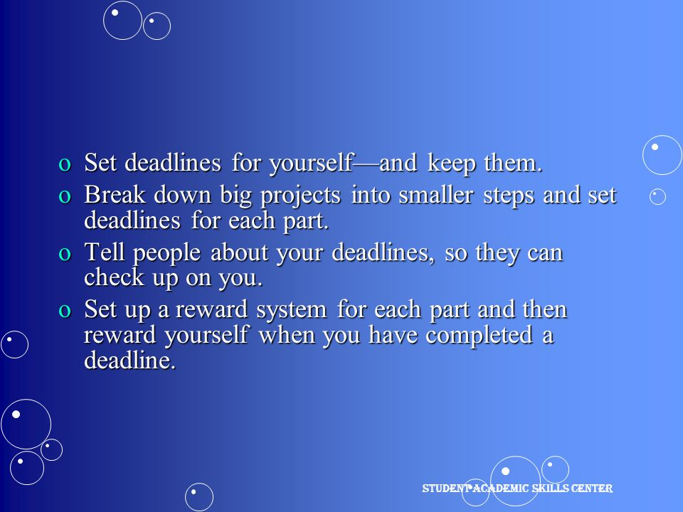 oSet deadlines for yourself—and keep them.