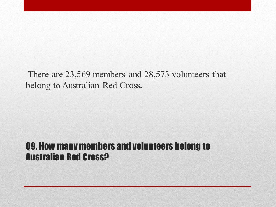 Q9. How many members and volunteers belong to Australian Red Cross.