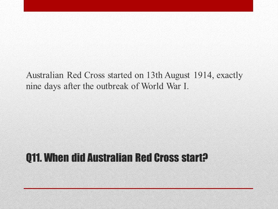 Q11. When did Australian Red Cross start.