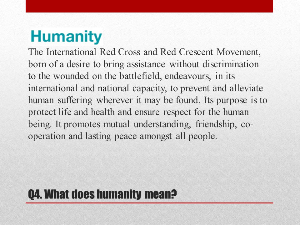 Q4. What does humanity mean.