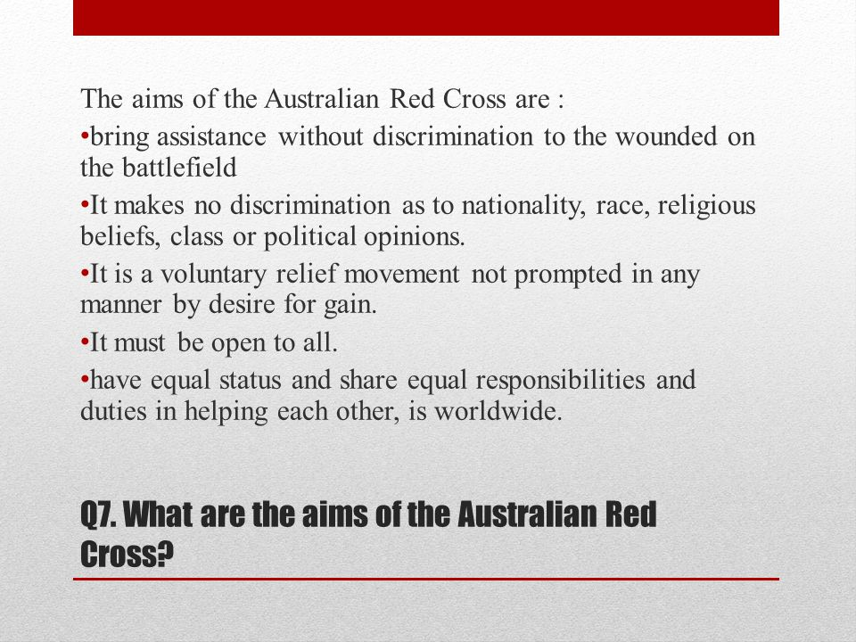 Bibliography http://www.redcross.org.au/sa/ http://www.redcross.org.au/ourservices_acrossaustralia_youtheducation_GetInvolved_Tiwi.htm http://www.redcross.org.au/ourservices_aroundtheworld_operationsbycountry_default.htm http://www.redcross.org.au/aboutus_missionprinciples_default.htm http://www.redcross.org.au/ourservices_aroundtheworld_tracingrefugeeservices_default.htm http://www.redcross.org.au/media/ARC_2010_Financials.pdf http://www.redcross.org.au/aboutus_missionprinciples_default.htm http://www.redcross.org.au/aboutus_default.htm#international http://www.redcross.org.au/aboutus_factsfigures_australianredcross_default.htm http://www.redcross.org.au/sa/volunteer_opportunities.htm http://www.redcross.org.au/aboutus_history_australia_default.htm http://www.redcross.org.au/aboutus_history_international_default.htm http://www.redcross.org.au/aboutus_default.htm http://www.redcross.org.au/aboutus_factsfigures_australianredcross_default.htm http://www.redcross.org.au/ihl/Red-Cross-IHL-emblem.htm