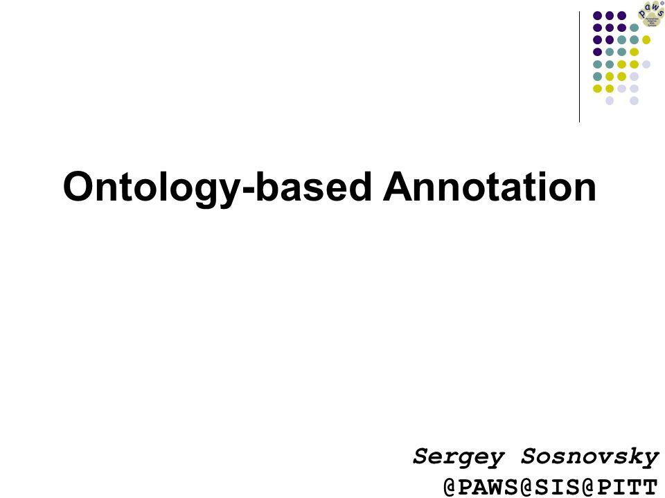 Ontology-based Annotation Sergey Sosnovsky @PAWS@SIS@PITT