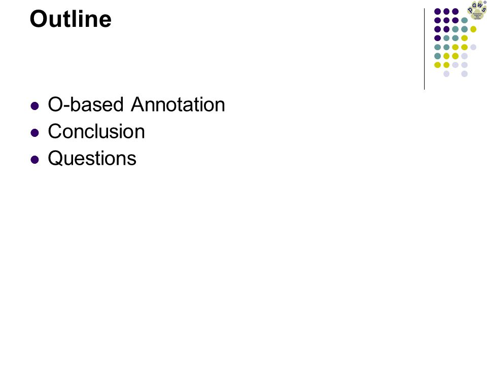 Outline O-based Annotation Conclusion Questions