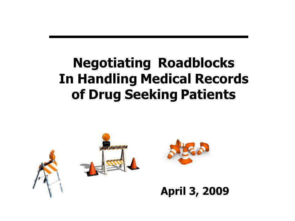 Negotiating Roadblocks In Handling Medical Records of Drug Seeking Patients April 3, 2009