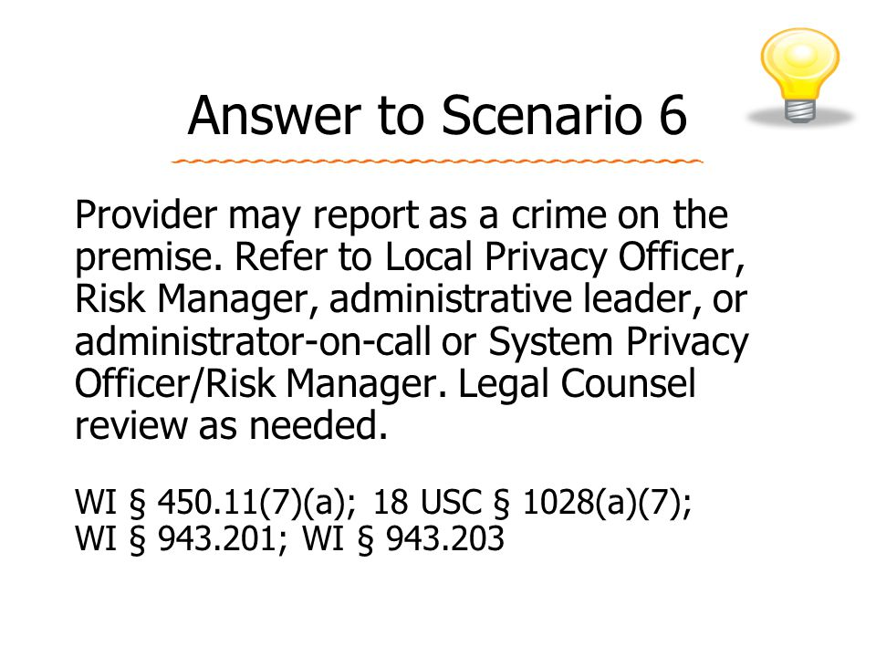 Answer to Scenario 6 Provider may report as a crime on the premise.