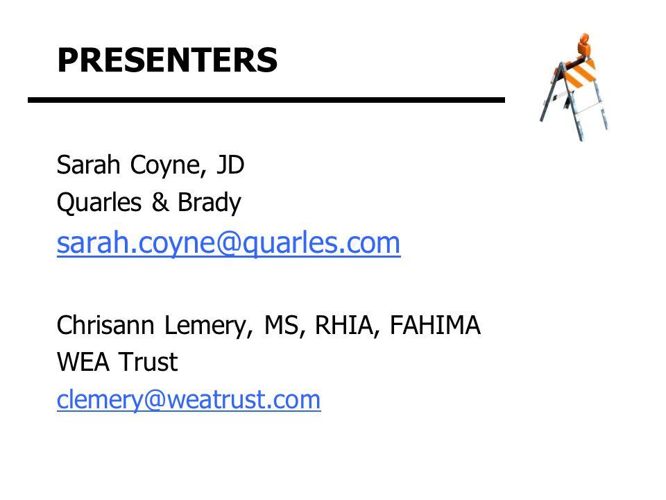 PRESENTERS Sarah Coyne, JD Quarles & Brady sarah.coyne@quarles.com Chrisann Lemery, MS, RHIA, FAHIMA WEA Trust clemery@weatrust.com