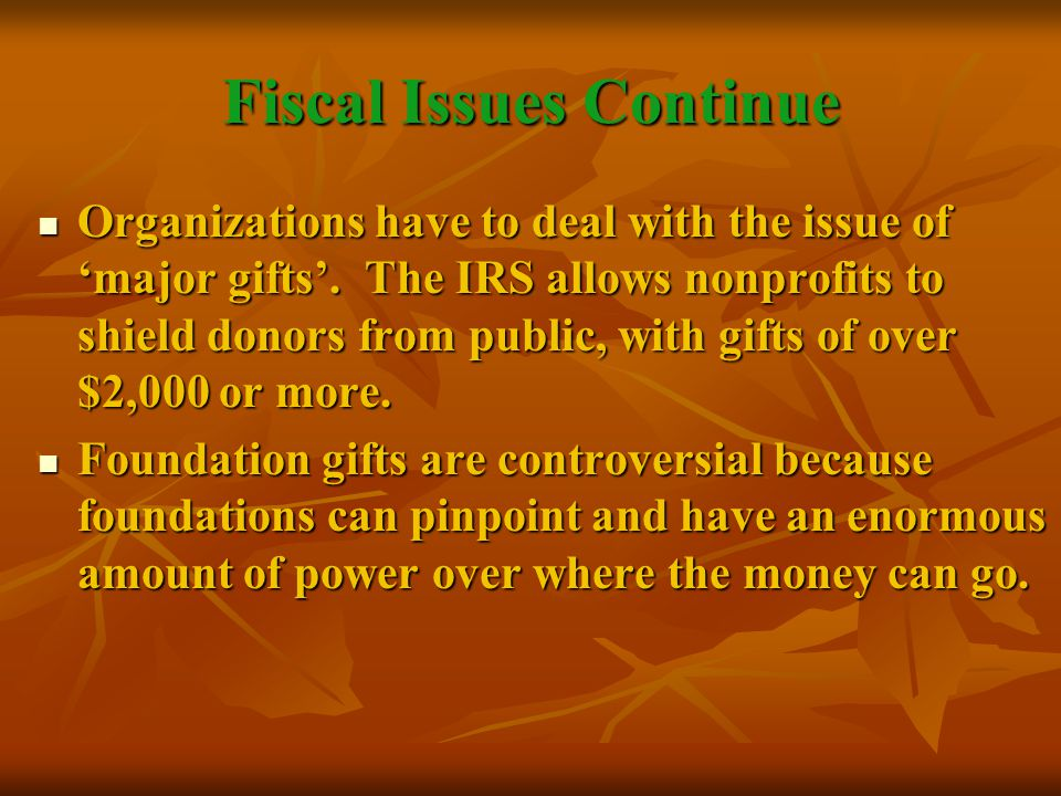 Fiscal Issues Continue Organizations have to deal with the issue of 'major gifts'.