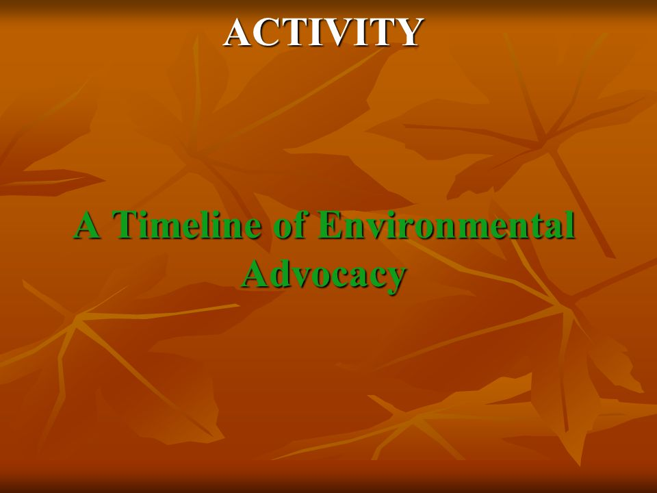 ACTIVITY A Timeline of Environmental Advocacy