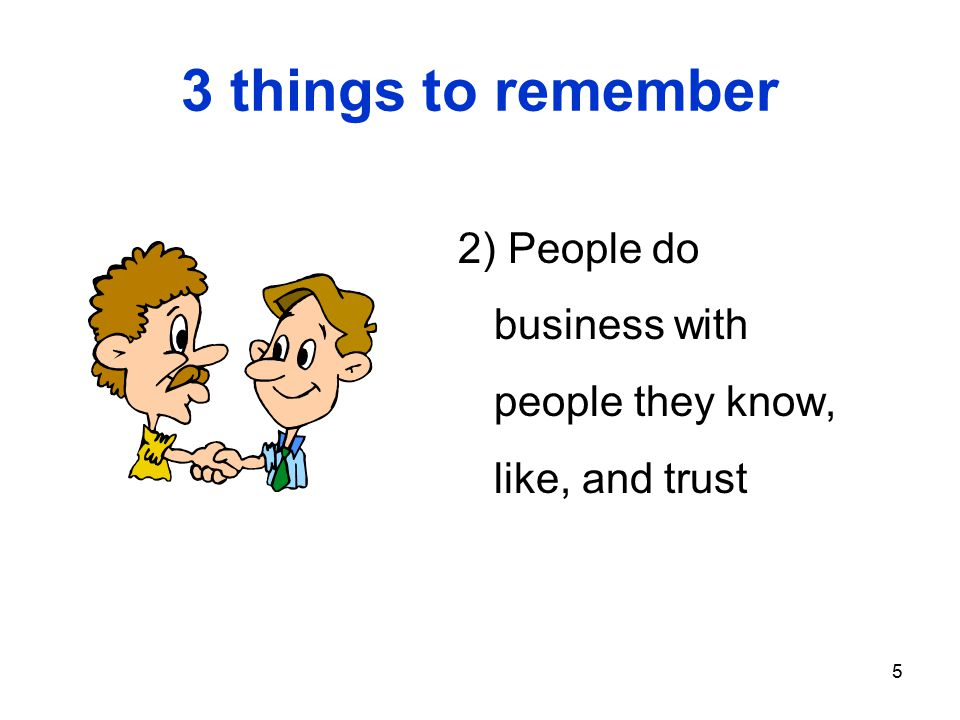 5 3 things to remember 2) People do business with people they know, like, and trust