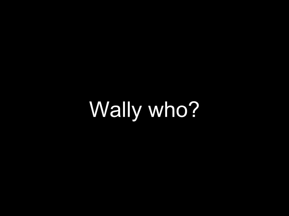 Wally who?