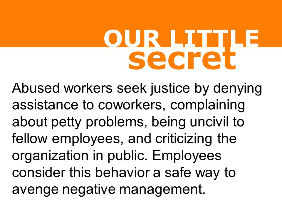 Abused workers seek justice by denying assistance to coworkers, complaining about petty problems, being uncivil to fellow employees, and criticizing t