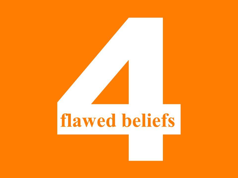4 flawed beliefs