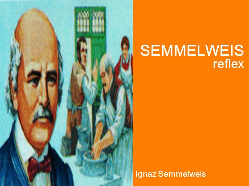 Ignaz Semmelweis SEMMELWEIS reflex