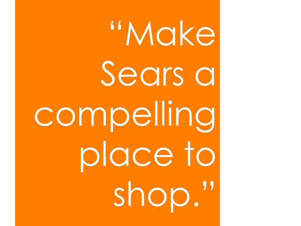 Make Sears a compelling place to shop.