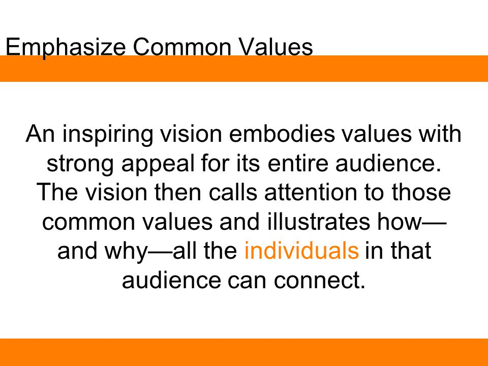 Emphasize Common Values An inspiring vision embodies values with strong appeal for its entire audience.