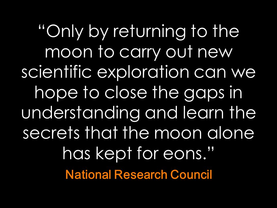 """Only by returning to the moon to carry out new scientific exploration can we hope to close the gaps in understanding and learn the secrets that the m"