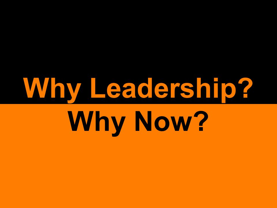 Why Now? Why Leadership?