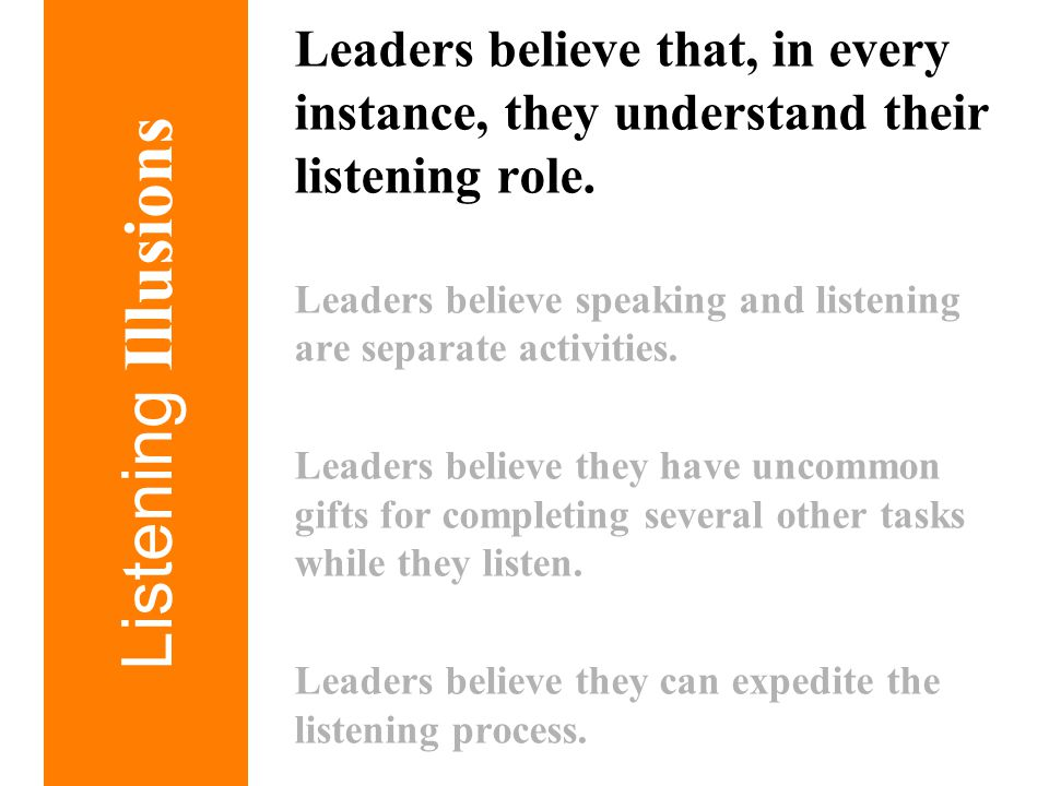 Leaders believe that, in every instance, they understand their listening role.