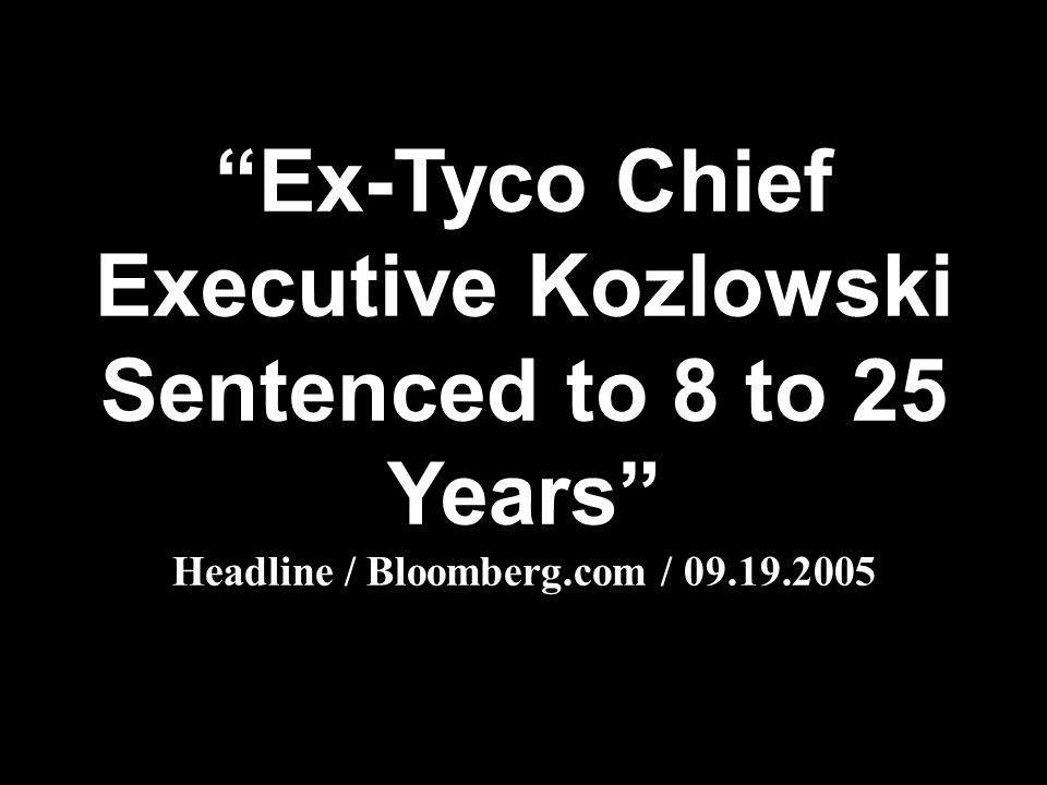 """Ex-Tyco Chief Executive Kozlowski Sentenced to 8 to 25 Years"" Headline / Bloomberg.com / 09.19.2005"
