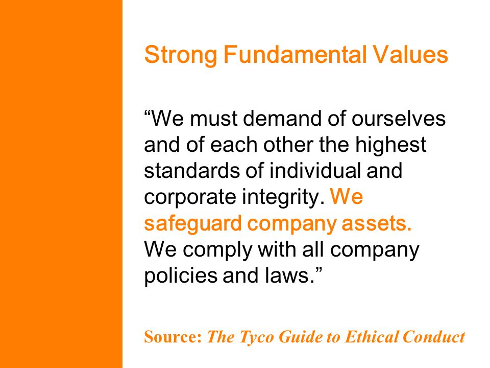 Strong Fundamental Values We must demand of ourselves and of each other the highest standards of individual and corporate integrity.