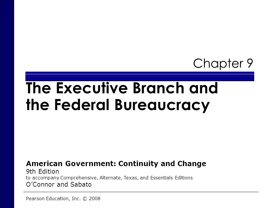 The Executive Branch and the Federal Bureaucracy  Bureaucracy A set of complex hierarchical departments, agencies, commissions, and their staffs that exist to help a chief executive officer carry out his or her duties Bureaucracies may be private organizations of government.