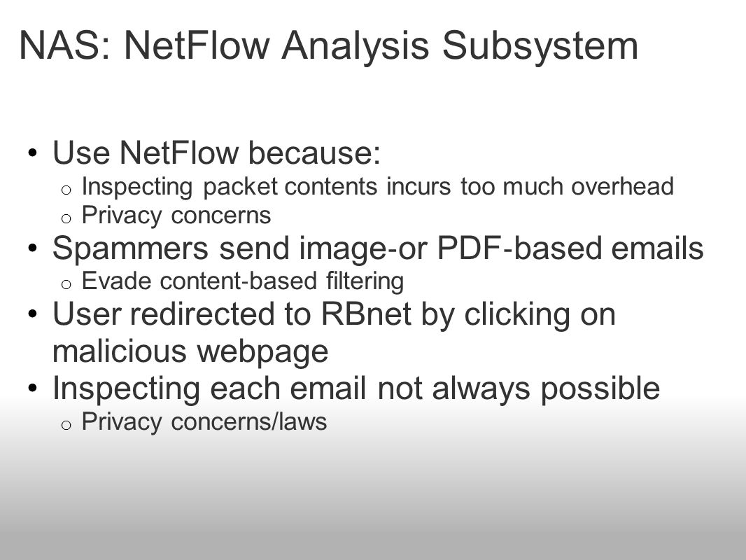 NAS: NetFlow Analysis Subsystem Use NetFlow because: o Inspecting packet contents incurs too much overhead o Privacy concerns Spammers send image ‐ or