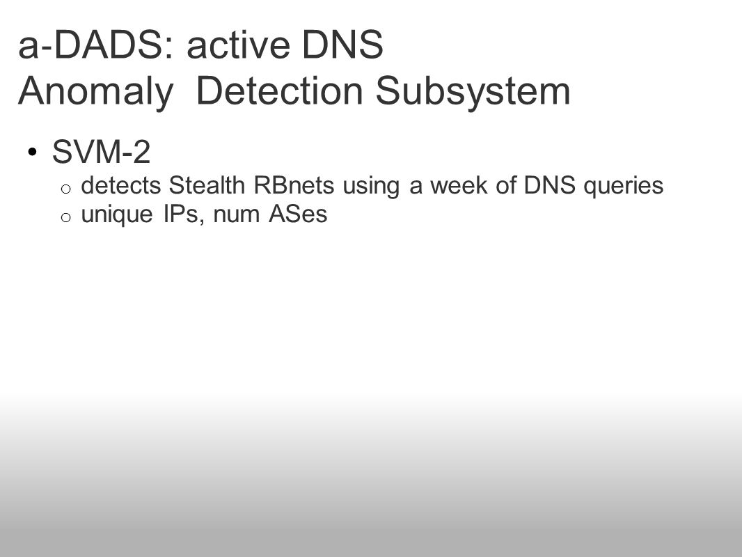 SVM-2 o detects Stealth RBnets using a week of DNS queries o unique IPs, num ASes