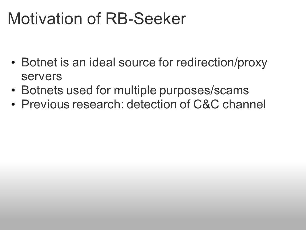 Motivation of RB ‐ Seeker Botnet is an ideal source for redirection/proxy servers Botnets used for multiple purposes/scams Previous research: detectio