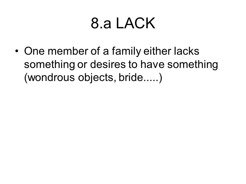 8.a LACK One member of a family either lacks something or desires to have something (wondrous objects, bride.....)