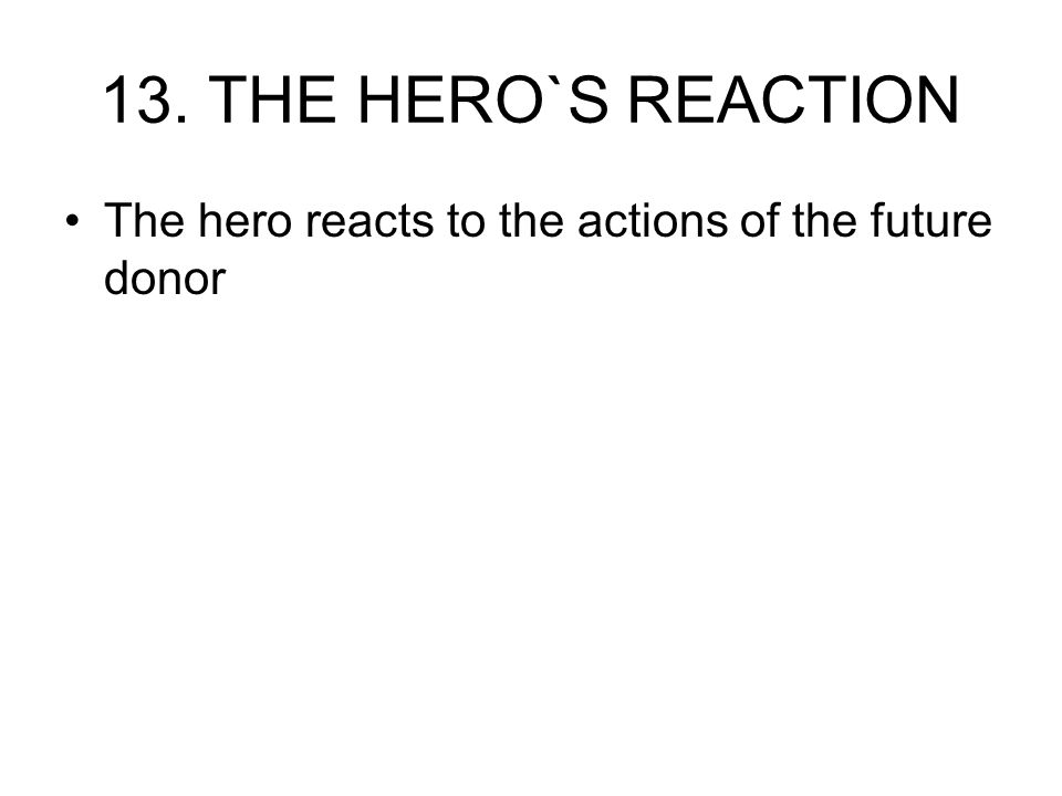 13. THE HERO`S REACTION The hero reacts to the actions of the future donor