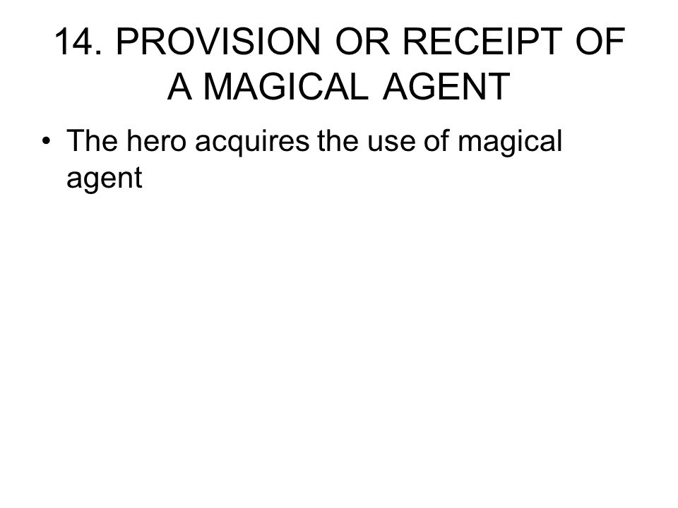 14. PROVISION OR RECEIPT OF A MAGICAL AGENT The hero acquires the use of magical agent