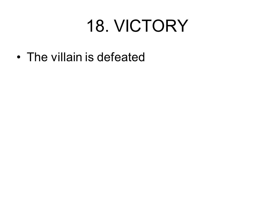 18. VICTORY The villain is defeated