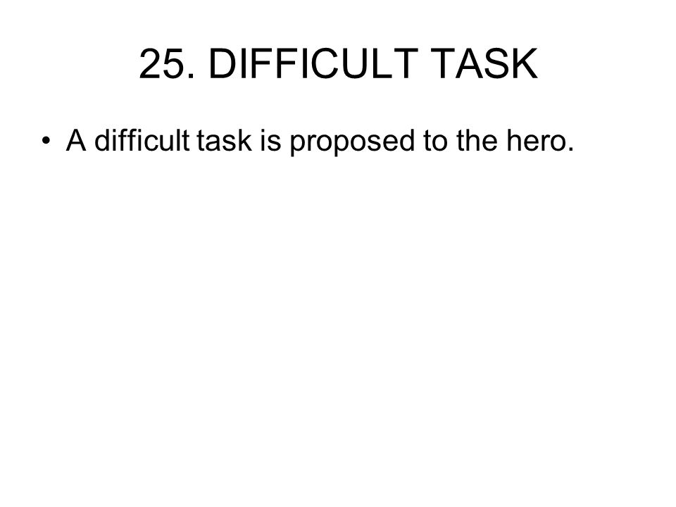 25. DIFFICULT TASK A difficult task is proposed to the hero.