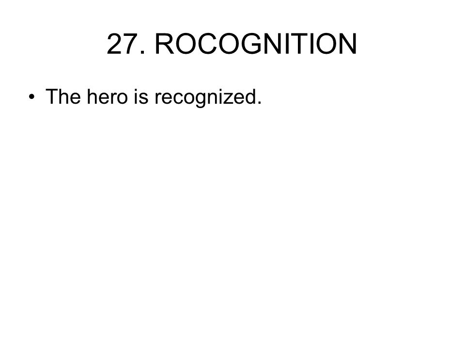 27. ROCOGNITION The hero is recognized.