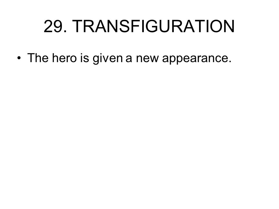 29. TRANSFIGURATION The hero is given a new appearance.