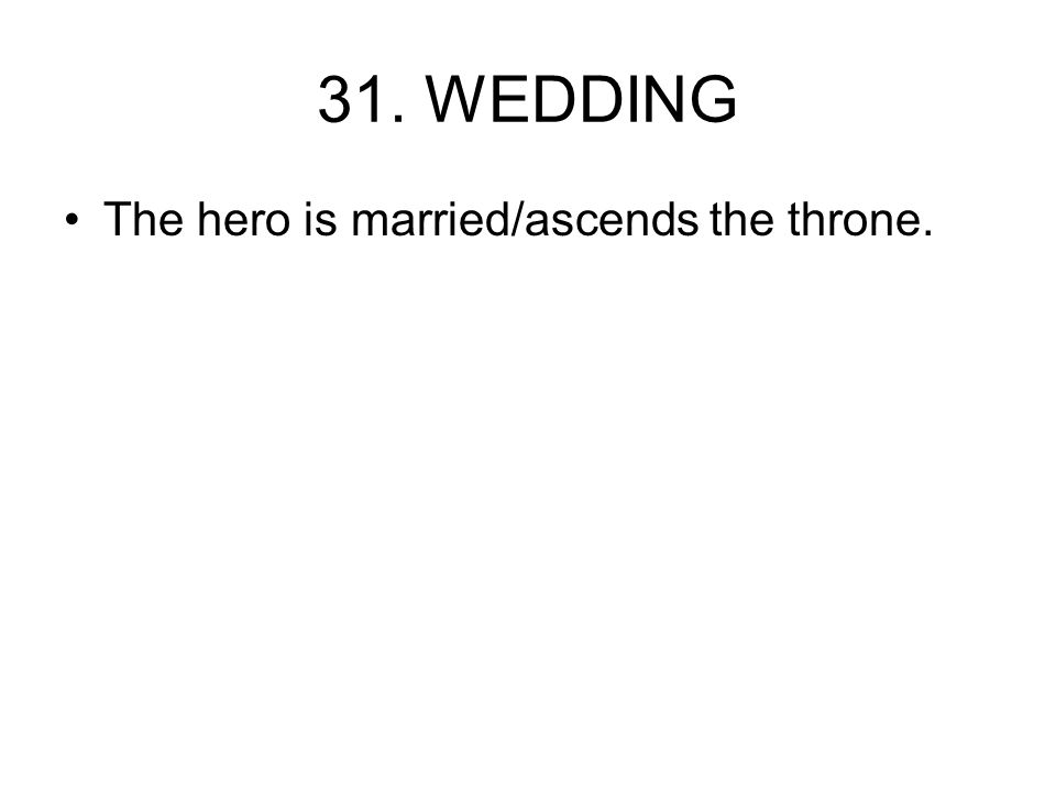 31. WEDDING The hero is married/ascends the throne.