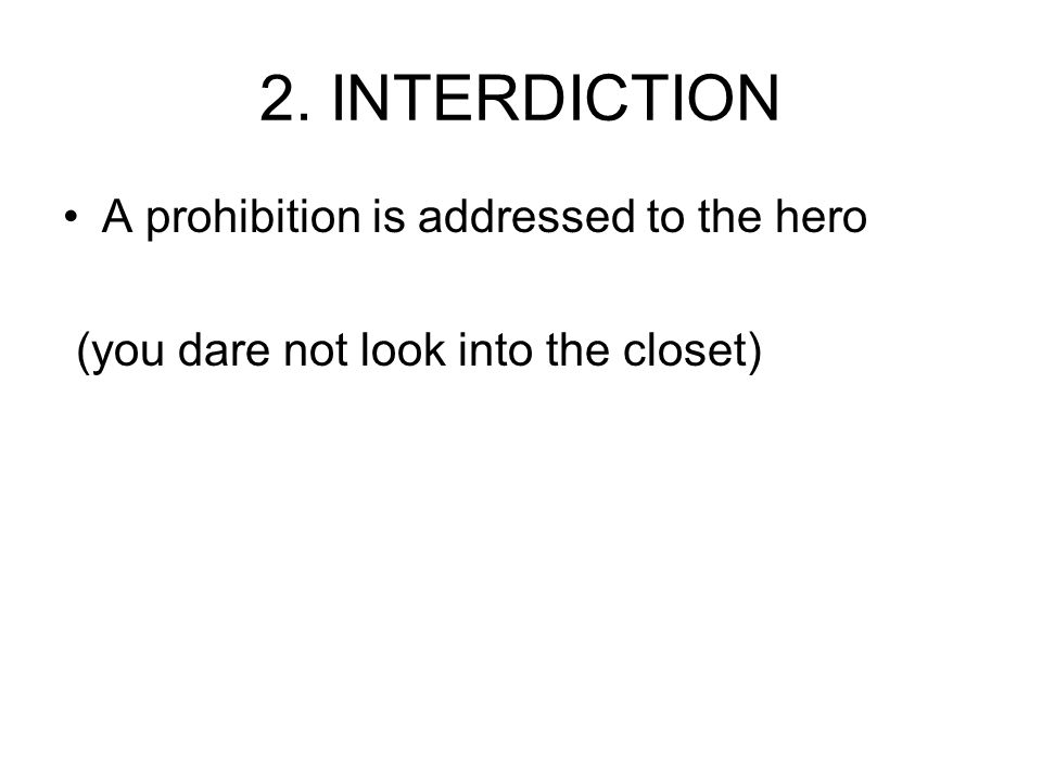 2. INTERDICTION A prohibition is addressed to the hero (you dare not look into the closet)