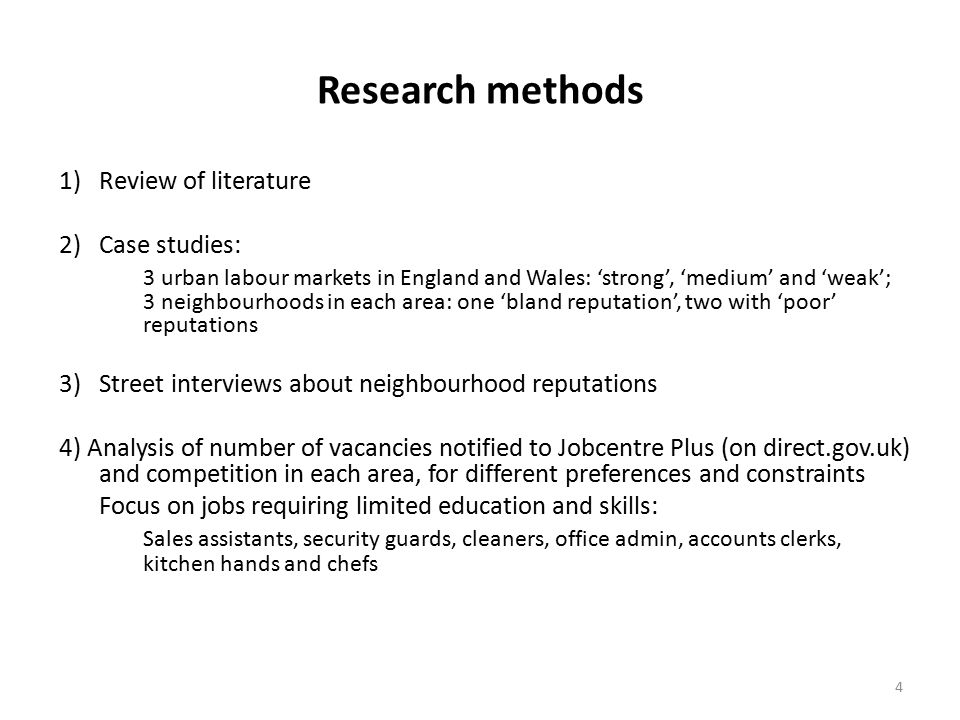 4 Research methods 1)Review of literature 2)Case studies: 3 urban labour markets in England and Wales: 'strong', 'medium' and 'weak'; 3 neighbourhoods in each area: one 'bland reputation', two with 'poor' reputations 3)Street interviews about neighbourhood reputations 4) Analysis of number of vacancies notified to Jobcentre Plus (on direct.gov.uk) and competition in each area, for different preferences and constraints Focus on jobs requiring limited education and skills: Sales assistants, security guards, cleaners, office admin, accounts clerks, kitchen hands and chefs