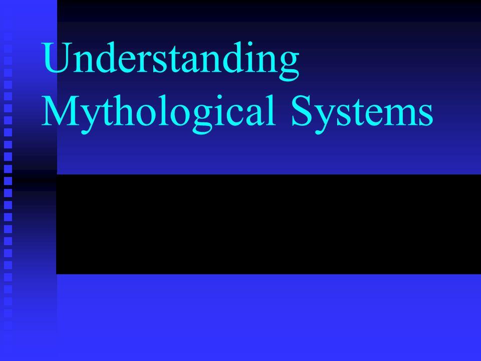 Understanding Mythological Systems