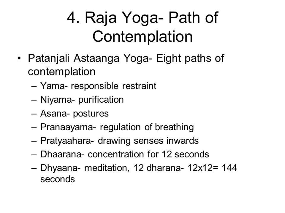 4. Raja Yoga- Path of Contemplation Patanjali Astaanga Yoga- Eight paths of contemplation –Yama- responsible restraint –Niyama- purification –Asana- p