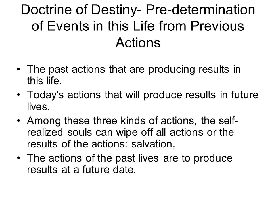 Doctrine of Destiny- Pre-determination of Events in this Life from Previous Actions The past actions that are producing results in this life. Today's