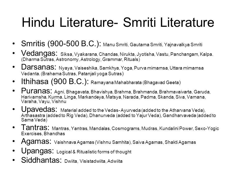Hindu Literature- Smriti Literature Smritis (900-500 B.C.): Manu Smriti, Gautama Smriti, Yajnavalkya Smriti Vedangas: Siksa, Vyakarana, Chandas, Niruk