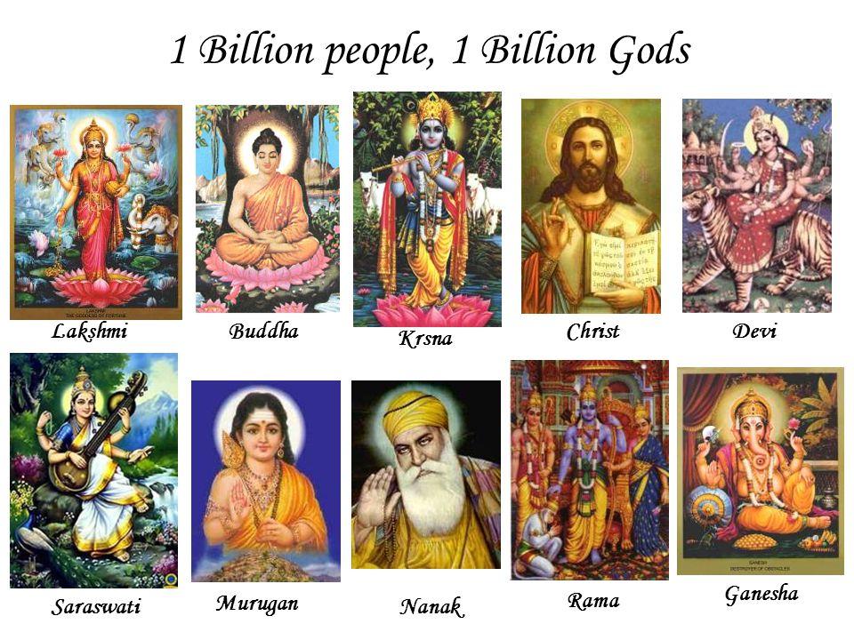 1 Billion people, 1 Billion Gods Rama Ganesha Saraswati Lakshmi Nanak BuddhaChristDevi Krsna Murugan SARASWATI