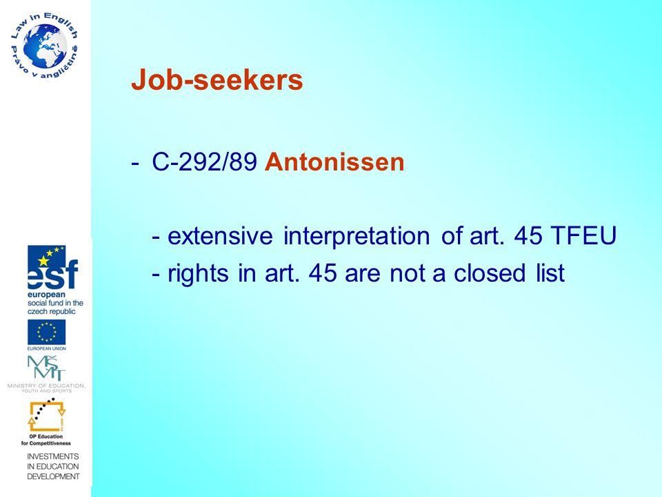 Job-seekers -C-292/89 Antonissen - extensive interpretation of art.
