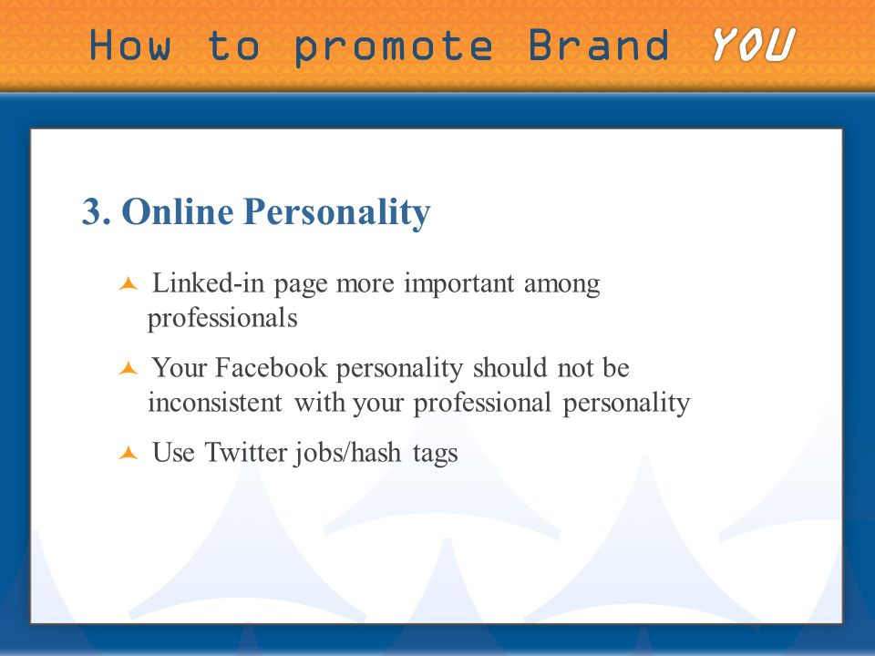 Linked-in page more important among professionals Your Facebook personality should not be inconsistent with your professional personality Use Twitter jobs/hash tags 3.