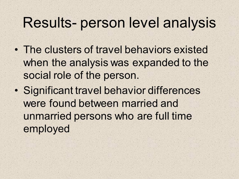 Results- person level analysis The clusters of travel behaviors existed when the analysis was expanded to the social role of the person.