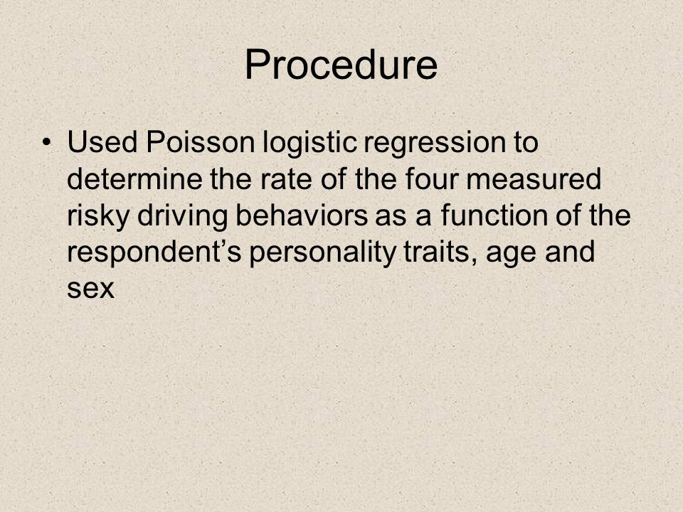 Procedure Used Poisson logistic regression to determine the rate of the four measured risky driving behaviors as a function of the respondent's personality traits, age and sex