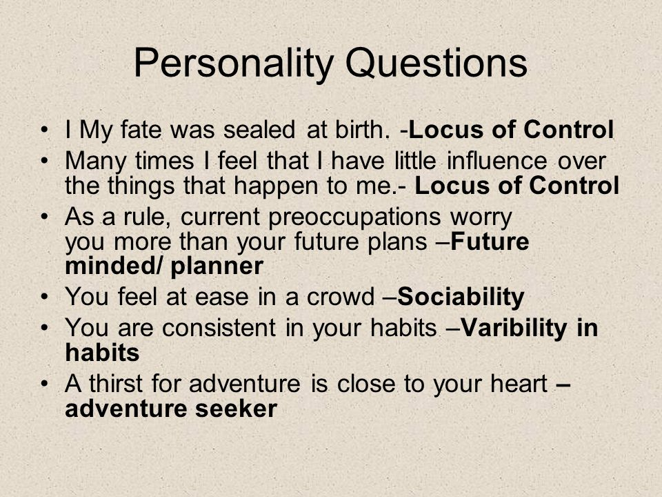 Personality Questions I My fate was sealed at birth.