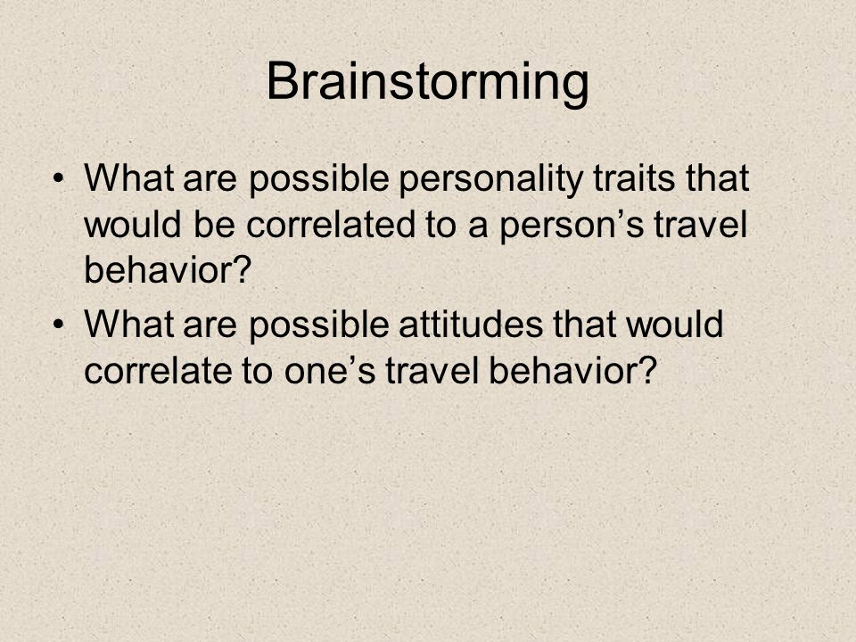 Brainstorming What are possible personality traits that would be correlated to a person's travel behavior.